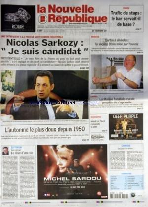 NOUVELLE REPUBLIQUE (LA) [No 18873] du 30/11/2006 - TOURS - TRAFIC DE STUPS LE BAR SERVAIT-IL DE BASE - UNE INTERVIEW A LA PRESSE QUOTIDIENNE REGIONALE - NICOLAS SARKOZY JE SUIS CANDIDAT - PRESIDENTIELLE - L'AUTOMNE LE PLUS DOUX DEPUIS 1950 - EDITORIAL PAR DANIEL LLOBREGAT - LE REVE D'UNE VIE - AMBOISE - CARTON A ALVEOLES LA SOCIETE BESIN MISE SUR L'AVENIR - LOCHES - LA MAISON FAMILIALE RURALE PROJETTE DE S'AGRANDIR - RENCONTRE - MAUD LE FLOCH REINVENTE LA VILLE - CANDIDE - QUI PAYE SES DETTES par Collectif