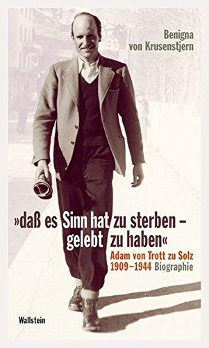 sterben - gelebt zu haben': Adam von Trott zu Solz 1909 - 1944. Biographie ()