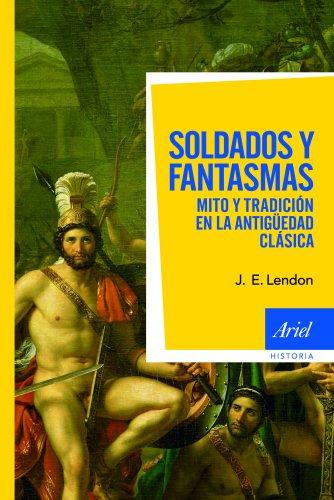 Soldados y fantasmas: Mito y tradición en la antigüedad clásica (Ariel Historia) por J. E. Lendon