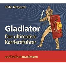 Gladiator: Der ultimative Karriereführer