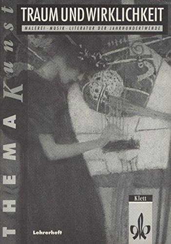 Thema Kunst. Arbeitshefte Kunst für die Sekundarstufe II/Thema Kunst: Traum und Wirklichkeit. Band 1: Malerei, Musik, Literatur der Jahrhundertwende: Lehrerheft (Band Für Malerei)