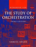 Workbook: for The Study of Orchestration, Third Edition (No. 1) 3rd edition by Adler, Samuel (2002) Paperback