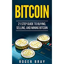Bitcoin: 21 Step Guide to Buying, Selling, and Mining Bitcoin (English Edition)