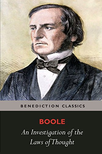 An Investigation of the Laws of Thought, on Which are Founded the Mathematical Theories of Logic and Probabilities par George Boole