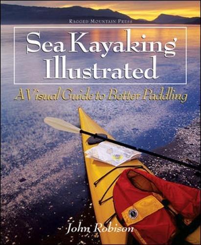 Sea Kayaking Illustrated: A Visual Guide to Better Paddling por John Robison