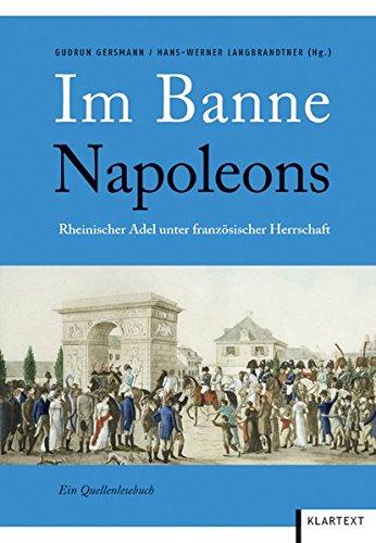Im Banne Napoleons: Rheinischer Adel unter französischer Herrschaft. Ein Quellenlesebuch (Französische Herrschaft)