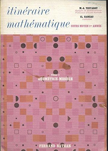 Itinéraire mathématique. Cours moyen 1ere année. Tome 2 : Géométrie-mesures. Editions Nathan. 1974. (Manuel scolaire primaire, Mathématiques, Géométrie) par TOUYAROT M.-A. - HAMEAU Cl.