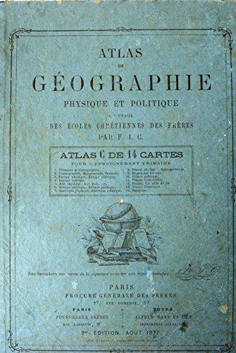 Atlas de géographie physique et politique. Atlas C de 14 cartes. A l'usage des écoles chrétiennes des frères. par F.I.C.