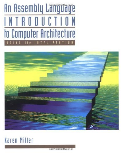 An Assembly Language Introduction to Computer Architecture: Using the Intel Pentium by Karen Miller (1999-03-18)