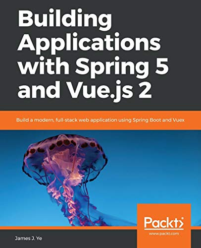 Building Applications with Spring 5 and Vue.js 2 por James J. Ye