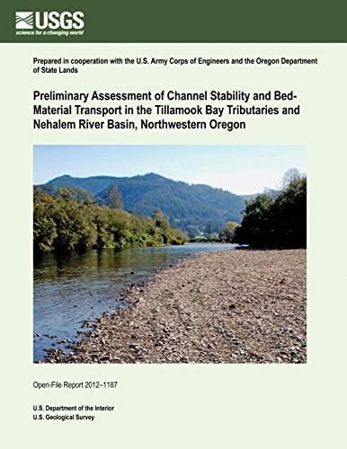 Preliminary Assessment of Channel Stability and Bed- Material Transport in the Tillamook Bay Tributaries and Nehalem River Basin, Northwestern Oregon por U.S. Department of the Interior