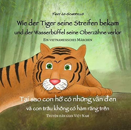 Wie der Tiger seine Streifen bekam/Tai sao con ho co nhung van den - Zweisprachiges Kinderbuch Deutsch Vietnamesisch: Und der Wasserbüffel ... va con trau ... (Ein vietnamesisches Märchen - Band 2)