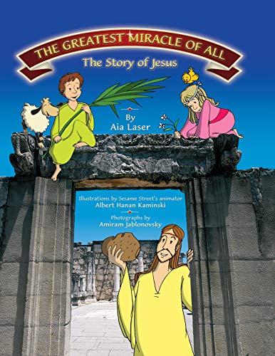 The Greatest Miracle of All- The Story of Jesus : Children's Jesus Picture Book, Illustrations embedded in real on-location photos (English Edition)