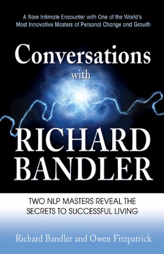 Conversations with Richard Bandler: Two Nlp Masters Reveal the Secrets to Successful Living por Richard Bandler