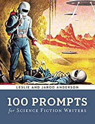 100 Prompts for Science Fiction Writers (Writer's Muse)