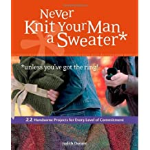 Never Knit Your Man a Sweater (Unless You've Got the Ring!) by Judith Durant (2006-12-07)