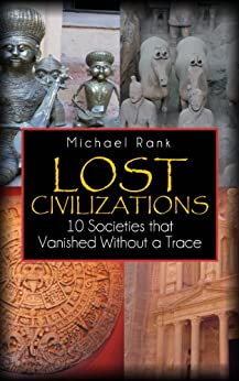 Lost Civilizations: 10 Societies that Vanished Without a Trace by [Rank, Michael]