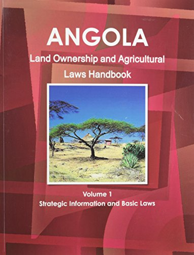 Angola Land Ownership and Agriculture Laws Handbook (World Business Law Library)