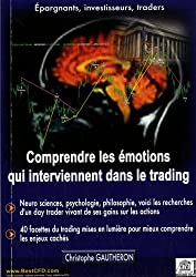 Comprendre les émotions qui interviennent dans le trading : Neuro sciences, psychologie, philosophie.