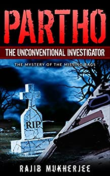 Partho, the Unconventional Investigator: The Mystery Of The Missing Bags (The Partho Mystery Series Book 1) by [Mukherjee, Rajib]