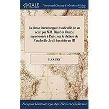 La Danse Interrompue: Vaudeville En Un Acte: Par MM. Barre Et Ourry; Representee a Paris, Sur Le Theatre Du Vaudeville, Le 18 Fructidor an III