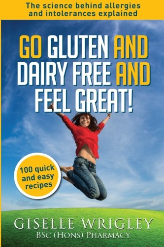 go-gluten-and-dairy-free-and-feel-great-100-quick-and-easy-recipes-plus-the-science-explained-causes