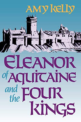 Eleanor of Aquitaine and the Four Kings (Revised) (Harvard Paperbacks)