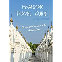 Myanmar Travel Guide 2016: Up-to-date information about travelling in Burma (English Edition)
