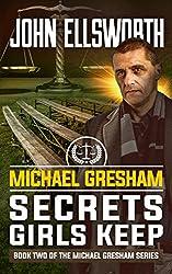 Legal Thriller: Michael Gresham: Secrets Girls Keep: A Courtroom Drama (Michael Gresham Series Book 2) (English Edition)
