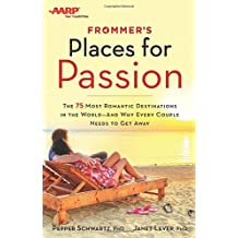 Frommer's Places for Passion: The 75 Most Romantic Destinations in the World and Why Every Couple Needs to Get Away