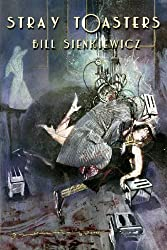 Stray Toasters by Bill Sienkiewicz (2008-11-27)