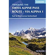 The Swiss Alpine Pass Route - Via Alpina Route 1: Trekking East to West across Switzerland (International Trekking)