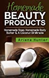 Homemade Beauty Products: Homemade Soap, Homemade Body Butter & a Coconut Oil Miracle (Coconut Cures, DIY Body Butter, Save Money, Coconut Oil Hacks)
