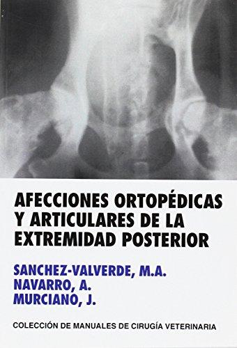 AFECCIONES ORTOPEDICAS Y ARTICULARES DE LA EXTREMIDAD POSTERIOR (MANUALES DE CIRUGIA VETERINARIA) por MIGUEL ANGEL SANCHEZ-VALVERDE GARCIA