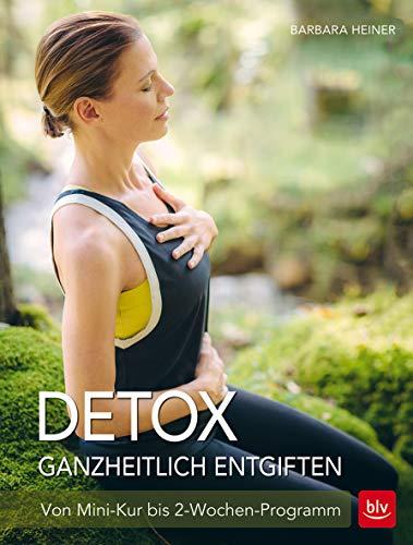 Detox Ganzheitlich entgiften: Von Mini-Kur bis 2-Wochen-Programm (BLV)