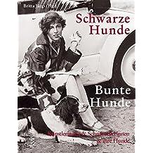 Schwarze Hunde - Bunte Hunde: Künstlerinnen & Schriftstellerinnen & ihre Hunde. Bildband
