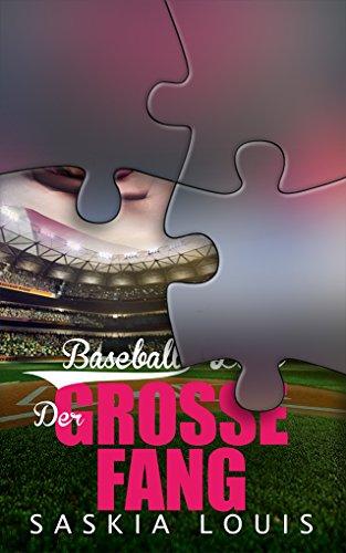 Der große Fang: (Chick-Lit, Liebesroman): 5 (Die 'Baseball Love' Reihe) von [Louis, Saskia]