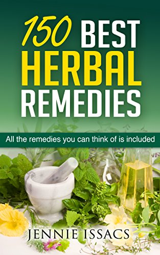 150 Best Herbal Remedies: All The Remedies You Can Think Of Is Included (Herbal Remedies for type 2 Diabetes Herbal Remedies for arthritis Herbal Remedies ) (English Edition) - Chinese Herbal Supplement
