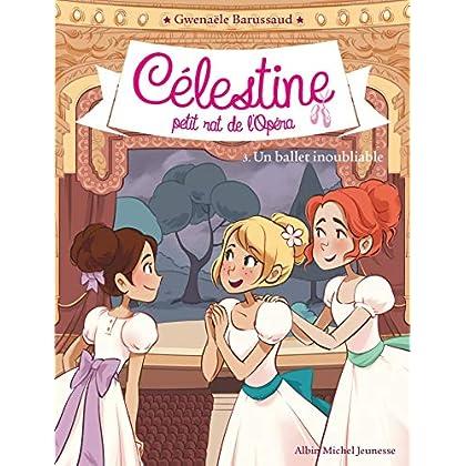 CELESTINE T3 - UN BALLET INOUBLIABLE: Célestine, petit rat de l'Opéra - tome 3