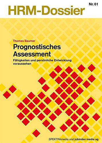 Prognostisches Assessment. Fähigkeiten und persönliche Entwicklung voraussehen (HRM-Dossier)