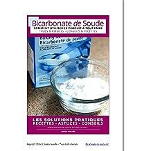 Le bicarbonate de soude : comment utiliser ce produit à tout faire.: Trucs et Astuces-Conseils et recetttes (French Edition)