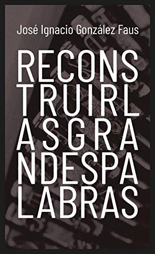 RECONSTRUIR LAS GRANDES PALABRAS (Testimonios nº 7) por JOSÉ IGNACIO GONZÁLEZ FAUS