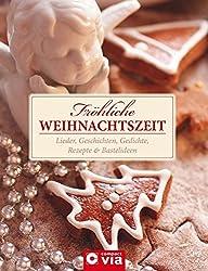 Fröhliche Weihnachtszeit: Lieder, Geschichten, Gedichte, Rezepte & Bastelideen