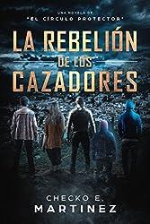 La Rebelión de los Cazadores: Una novela de fantasia, misterio y suspense (El Circulo Protector nº 3)