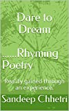 Dare to Dream ......Rhyming Poetry: Reality gained through an experience.