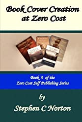 Book Cover Creation at Zero Cost: Create Your Own High Quality Book Covers: Volume 9 (The Zero Cost Self Publishing Series) by Stephen C Norton (2015-02-25)