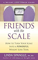 Friends with the Scale: How to Turn Your Scale Into a Powerful Weight Loss Tool by Linda Spangle (2014-04-23)