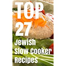 TOP 27 Jewish Slow Cooker Recipes - Kosher Cookbook For Holiday & Shabbat (English Edition)