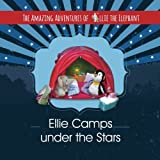The Amazing Adventures of Ellie the Elephant - Ellie Camps Under the Stars: Volume 6