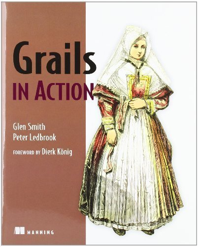 Grails in Action by Smith, Glen Published by Manning Publications 1st (first) edition (2009) Paperback